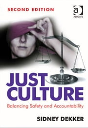 Just Culture - Balancing Safety and Accountability ebook by Sidney Dekker