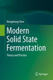 Modern Solid State Fermentation - Theory and Practice ebook by Hongzhang Chen