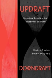 Updraft Downdraft - Secondary Schools In the Crosswinds of Reform ebook by Marilyn Crawford,Eleanor Dougherty