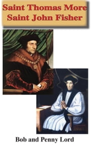 Saint Thomas More Saint John Fisher ebook by Bob Lord, Penny Lord