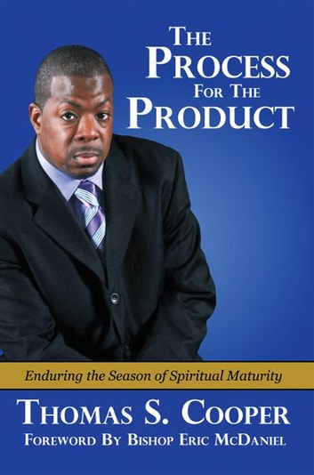 The Process for the Product - Enduring the Season of Spiritual Maturity ebook by Thomas S Cooper