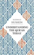 Understanding the Qur'an Today ebook by Mahmoud Hussein