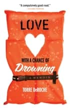 Love with a Chance of Drowning ebook by Torre DeRoche