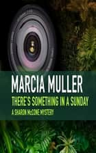 There's Something in a Sunday eBook by Marcia Muller
