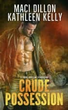 Crude Possession: A Crude Souls MC Standalone - Crude Souls MC, #1 ebook by Kathleen Kelly, Maci Dillon