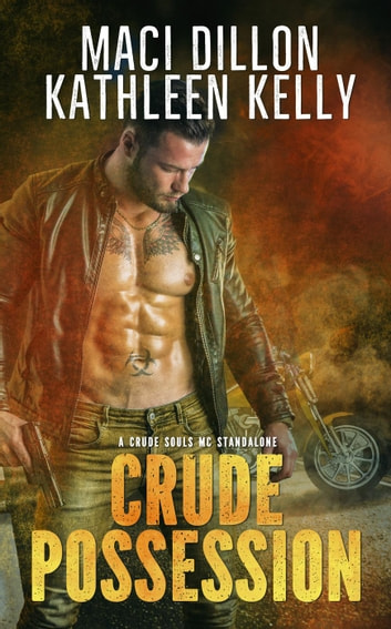 Crude Possession: A Crude Souls MC Standalone - Crude Souls MC, #1 ebook by Kathleen Kelly,Maci Dillon
