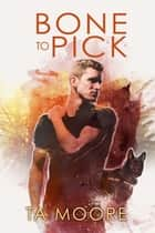 Bone to Pick ebook by TA Moore