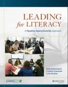 Leading for Literacy - A Reading Apprenticeship Approach ebook by Ruth Schoenbach, Cynthia Greenleaf, Lynn Murphy