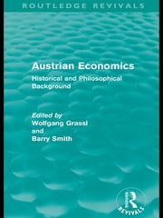 Austrian Economics (Routledge Revivals) - Historical and Philosophical Background ebook by Wolfgang Grassl,Barry Smith