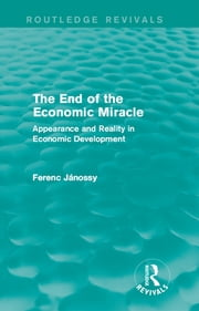 The End of the Economic Miracle - Appearance and Reality in Economic Development ebook by Ferenc Jánossy