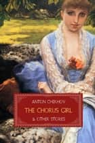 The Chorus Girl and Other Stories ebook by Anton Chekhov