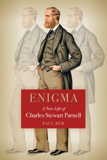 Enigma A New Life of Charles Stewart Parnell ebook by Paul Bew