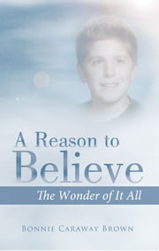 A Reason To Believe - The Wonder Of It All ebook by Bonnie Caraway Brown