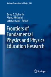 Frontiers of Fundamental Physics and Physics Education Research ebook by Burra G. Sidharth,Marisa Michelini,Lorenzo Santi