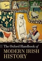 The Oxford Handbook of Modern Irish History ebook by Alvin Jackson