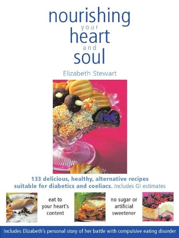 Nourishing your heart and soul ebook by elizabeth stewart nourishing your heart and soul 133 delicious healthy alternative sugar free recipes ebook forumfinder Choice Image