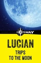 Trips to the Moon ebook by Lucian Lucian
