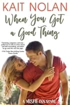 When You Got A Good Thing ebook by Kait Nolan