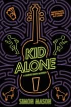 Kid Alone: A Garvie Smith Mystery ebook by Simon Mason