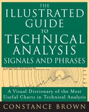 The Illustrated Guide to Technical Analysis Signals and Phrases ebook by Constance Brown