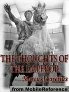 The Thoughts Of The Emperor (Mobi Classics) ebook by Marcus Aurelius, Long (Translator), Edwin Ginn (Editor)
