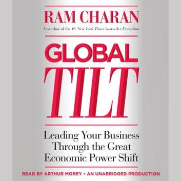 Global Tilt - Leading Your Business Through the Great Economic Power Shift audiobook by Ram Charan