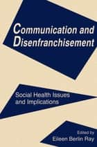 Communication and Disenfranchisement ebook by Eileen Berlin Ray