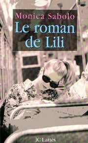 Le roman de Lili ebook by Monica Sabolo