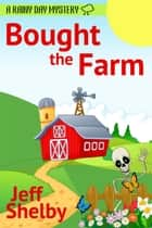 Bought the Farm - A Rainy Day Mystery, #1 ebook by Jeff Shelby