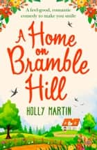 A Home On Bramble Hill eBook by Holly Martin