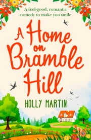 A Home On Bramble Hill: A feel-good, romantic comedy to make you smile ebook by Holly Martin
