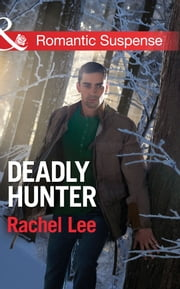 Deadly Hunter (Mills & Boon Romantic Suspense) (Conard County: The Next Generation, Book 17) ebook by Rachel Lee