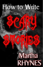 How to Write Scary Stories ebook by Martha Rhynes