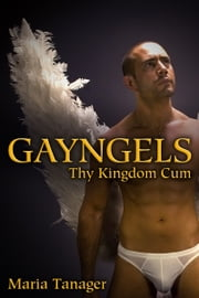 Gayngels, Thy Kingdom Cum (M/M Angel Erotica) - M/M Angel Erotica ebook by Maria Tanager