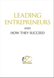 Leading Entrepreneurs and How They Succeed ebook by Entreprise 50