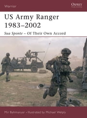 US Army Ranger 1983?2002 - Sua Sponte ? Of Their Own Accord ebook by Mir Bahmanyar,Michael Welply