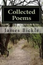 Collected Poems ebook by James Bickle