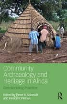 Community Archaeology and Heritage in Africa ebook by Innocent Pikirayi,Peter R. Schmidt