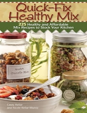 Quick Fix Healthy Mix - 225 healthy and affordable mix recipes to stock your kitchen ebook by Casey Kellar,Nicole Kellar Munoz