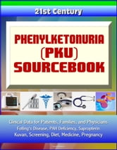 21st Century Phenylketonuria (PKU) Sourcebook: Clinical Data for Patients, Families, and Physicians - Folling's Disease, PAH Deficiency, Sapropterin, Kuvan, Screening, Diet, Medicine, Pregnancy ebook by Progressive Management