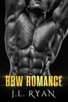 BBW Romance - A Steamy BBW Billionaire Bad Boy Romance ebook by J.L. Ryan