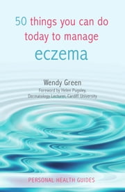 50 Things You Can Do Today to Manage Eczema ebook by Wendy Green,Helen Pugsley