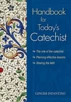 Handbook for Today's Catechist ebook by Ginger Infantino