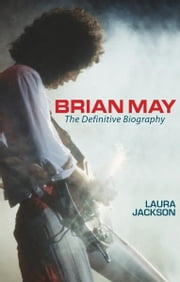 Brian May - The definitive biography ebook by Laura Jackson