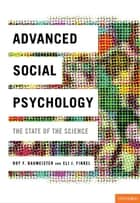 Advanced Social Psychology - The State of the Science ebook by Roy F. Baumeister, Eli J. Finkel
