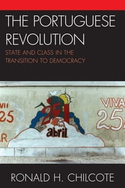 The Portuguese Revolution - State and Class in the Transition to Democracy ebook by Ronald H. Chilcote