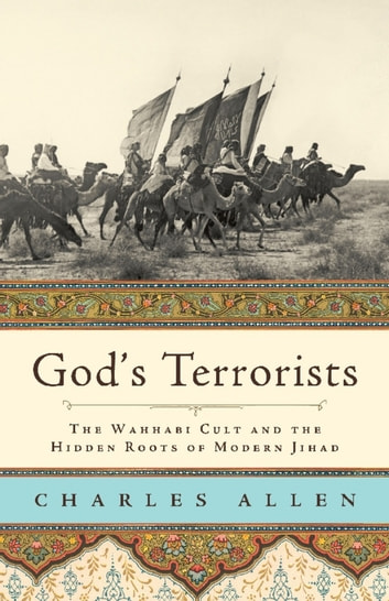 God's Terrorists - The Wahhabi Cult and the Hidden Roots of Modern Jihad ebook by Charles Allen