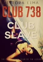 Club 738 - Club Slave ebook by Vittoria Lima