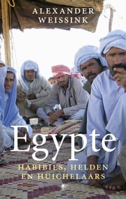 Egypte - habibies, helden en huichelaars ebook by Alexander Weissink