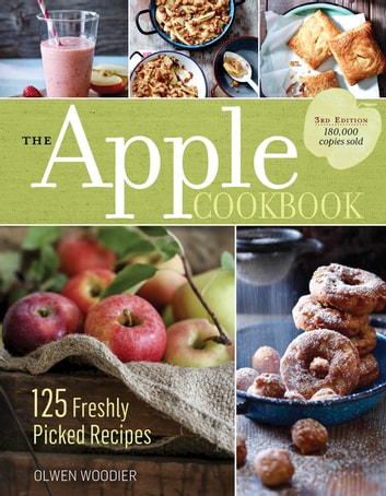 The Apple Cookbook, 3rd Edition - 125 Freshly Picked Recipes ebook by Olwen Woodier